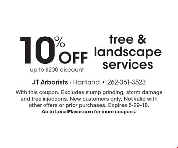10% Off tree & landscape services, up to $200 discount. With this coupon. Excludes stump grinding, storm damage and tree injections. New customers only. Not valid with other offers or prior purchases. Expires 6-29-18. Go to LocalFlavor.com for more coupons.