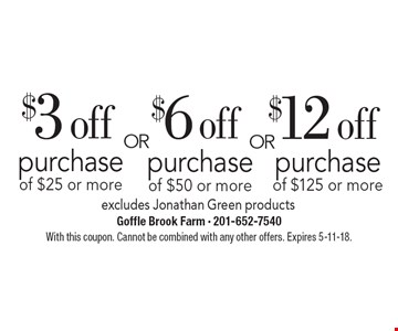 $3 off purchase of $25 or more excludes Jonathan Green products. $6 off purchase of $50 or more excludes Jonathan Green products. $12 off purchase of $125 or more excludes Jonathan Green products. With this coupon. Cannot be combined with any other offers. Expires 5-11-18.