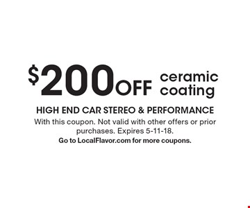 $200 Off ceramic coating. With this coupon. Not valid with other offers or prior purchases. Expires 5-11-18. Go to LocalFlavor.com for more coupons.