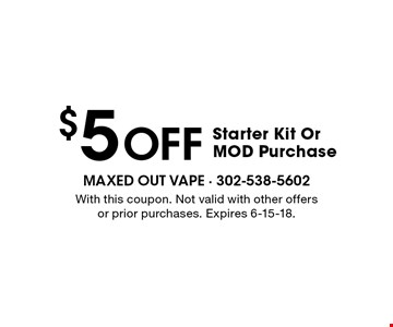 $5 Off Starter Kit Or MOD Purchase. With this coupon. Not valid with other offers or prior purchases. Expires 6-15-18.
