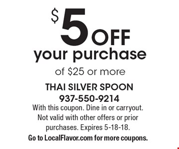 $5 Off your purchase of $25 or more. With this coupon. Dine in or carryout. Not valid with other offers or prior purchases. Expires 5-18-18. Go to LocalFlavor.com for more coupons.