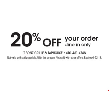 20% off your order, dine in only. Not valid with daily specials. With this coupon. Not valid with other offers. Expires 6-22-18.