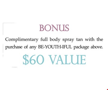 Bonus: complimentary full Body Spray Tan with any Be-YOUTH-iful Package purchased above. $60 Value