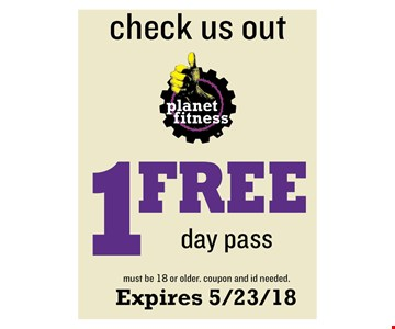 1 Free day Pass - must be 18 or older. coupon and id needed. Expires 5/23/18