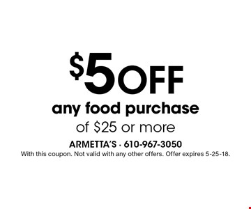 $5 OFF any food purchase of $25 or more. With this coupon. Not valid with any other offers. Offer expires 5-25-18.