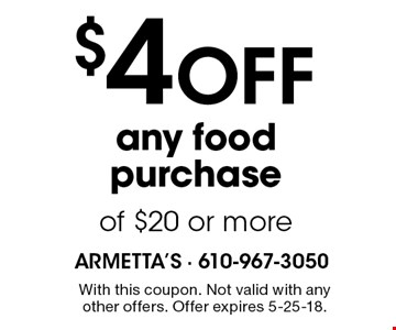 $4 OFF any food purchase of $20 or more. With this coupon. Not valid with any other offers. Offer expires 5-25-18.