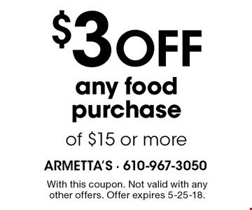 $3 OFF any food purchase of $15 or more. With this coupon. Not valid with any other offers. Offer expires 5-25-18.
