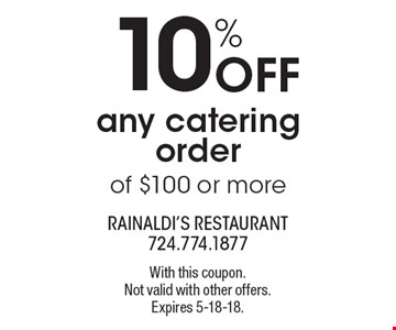 10% OFF any catering order of $100 or more. With this coupon. Not valid with other offers. Expires 5-18-18.