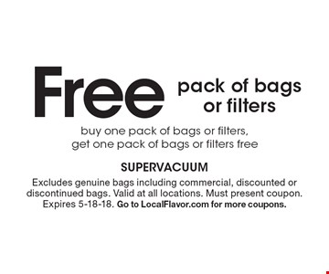 Free pack of bags or filters. Buy one pack of bags or filters,get one pack of bags or filters free . Excludes genuine bags including commercial, discounted or discontinued bags. Valid at all locations. Must present coupon. Expires 5-18-18. Go to LocalFlavor.com for more coupons.