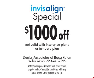 $1000 off Invisalign. not valid with insurance plans or in-house plan. With this coupon. Not valid with other offers or prior visits. Cannot be combined with any other offers. Offer expires 6-25-18.