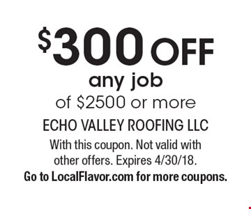 $300 Off any job of $2500 or more. With this coupon. Not valid with other offers. Expires 4/30/18. Go to LocalFlavor.com for more coupons.