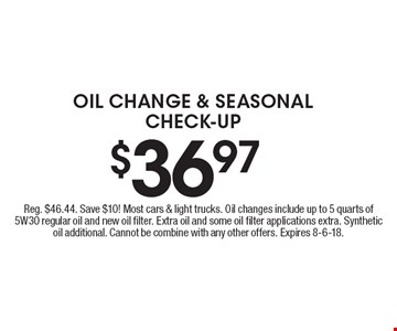 $36.97 oil change & seasonal check-up. Reg. $46.44. Save $10! Most cars & light trucks. Oil changes include up to 5 quarts of 5W30 regular oil and new oil filter. Extra oil and some oil filter applications extra. Synthetic oil additional. Cannot be combine with any other offers. Expires 8-6-18.CLIP