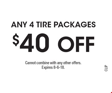 $40 OFF Any 4 tire Packages. Cannot combine with any other offers.Expires 8-6-18.CLIP
