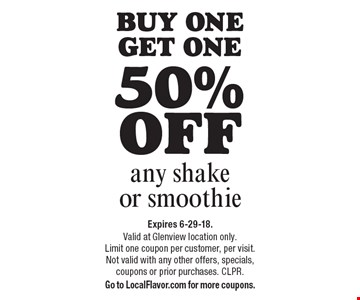 Buy one get one 50% off any shake or smoothie. Expires 6-29-18. Valid at Glenview location only. Limit one coupon per customer, per visit. Not valid with any other offers, specials, coupons or prior purchases. CLPR. Go to LocalFlavor.com for more coupons.