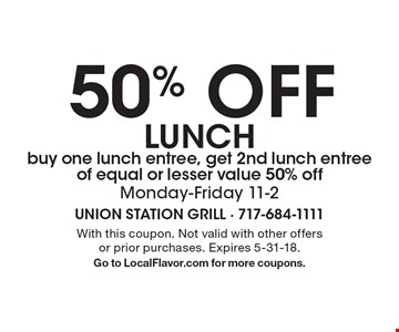 50% off lunch. Buy one lunch entree, get 2nd lunch entree of equal or lesser value 50% off. Monday-Friday 11-2. With this coupon. Not valid with other offers or prior purchases. Expires 5-31-18. Go to LocalFlavor.com for more coupons.