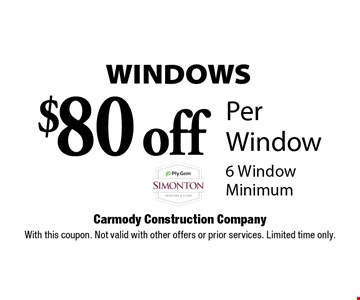 WINDOWS $80 off Per Window 6 Window Minimum. With this coupon. Not valid with other offers or prior services. Limited time only.