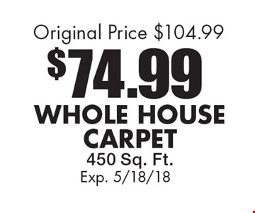 $74.99 Whole House Carpet 450 Sq. Ft. Original Price $104.99. Exp. 5/18/18