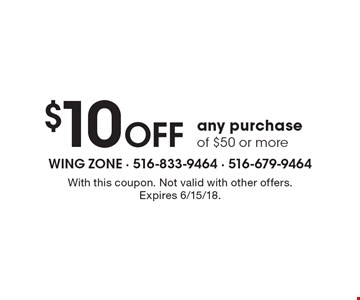 $10 Off any purchase of $50 or more. With this coupon. Not valid with other offers. Expires 6/15/18.
