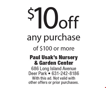 $10off any purchase of $100 or more. With this ad. Not valid withother offers or prior purchases.