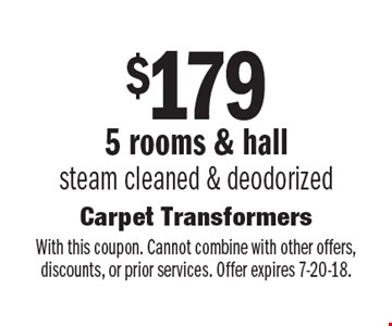 $179 5 rooms & hall. Steam cleaned & deodorized. With this coupon. Cannot combine with other offers, discounts, or prior services. Offer expires 7-20-18.