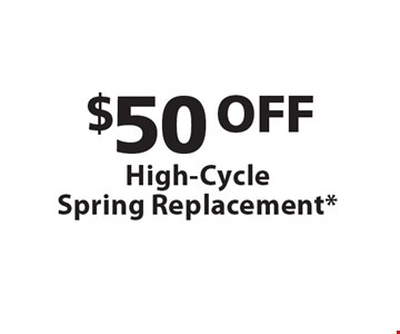 $50 OFF High-Cycle Spring Replacement. One coupon per customer. Must present coupon at time of service. May not combined with any other offers. Only valid during regular business hours.