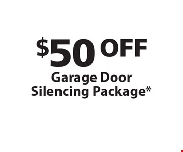 $50 OFF Garage Door Silencing Package. One coupon per customer. Must present coupon at time of service. May not combined with any other offers. Only valid during regular business hours.