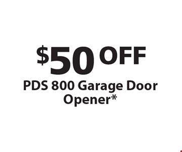 $50 OFF PDS 800 Garage Door Opener. One coupon per customer. Must present coupon at time of service. May not combined with any other offers. Only valid during regular business hours.