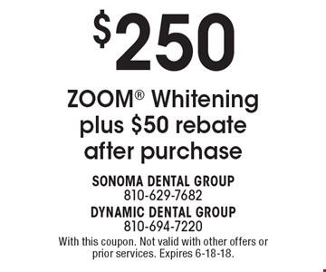 $250 ZOOM Whitening plus $50 rebate after purchase. With this coupon. Not valid with other offers or prior services. Expires 6-18-18.
