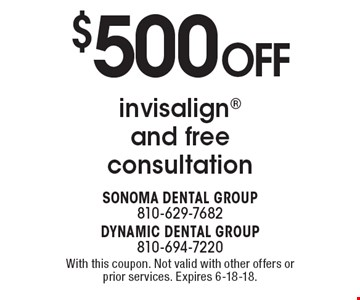 $500 OFF invisalign and free consultation. With this coupon. Not valid with other offers or prior services. Expires 6-18-18.