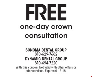 Free one-day crown consultation. With this coupon. Not valid with other offers or prior services. Expires 6-18-18.