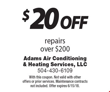 $20 off repairs over $200. With this coupon. Not valid with other offers or prior services. Maintenance contracts not included. Offer expires 6/15/18.