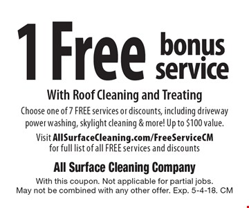 1 Free bonus service with Roof Cleaning and Treating. Choose one of 7 FREE services or discounts, including driveway power washing, skylight cleaning & more! Up to $100 value. 