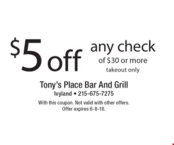$5 off any check of $30 or more, takeout only. With this coupon. Not valid with other offers. Offer expires 6-8-18.
