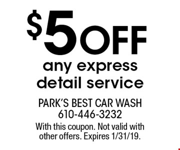 $5 off any express detail service. With this coupon. Not valid with other offers. Expires 1/31/19.