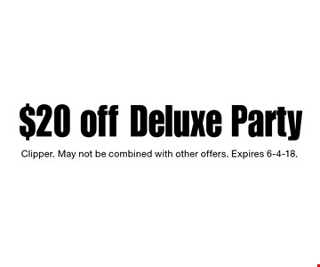 $20 off Deluxe Party. Clipper. May not be combined with other offers. Expires 6-4-18.