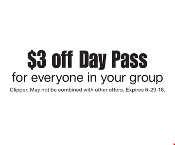 $3 off Day Pass for everyone in your group. Clipper. May not be combined with other offers. Expires 6-29-18.