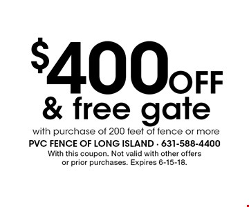 $400OFF & free gate with purchase of 200 feet of fence or more. With this coupon. Not valid with other offers or prior purchases. Expires 6-15-18.