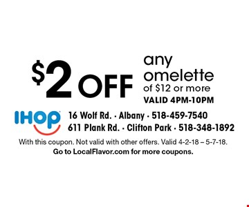 $2 Off any omelette of $12 or more. Valid 4pm-10pm. With this coupon. Not valid with other offers. Valid 4-2-18 - 5-7-18. Go to LocalFlavor.com for more coupons.