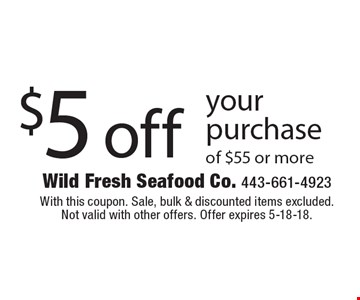 $5 off your purchase of $55 or more. With this coupon. Sale, bulk & discounted items excluded. Not valid with other offers. Offer expires 5-18-18.
