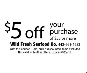 $5 off your purchase of $55 or more. With this coupon. Sale, bulk & discounted items excluded.Not valid with other offers. Expires 6/22/18.