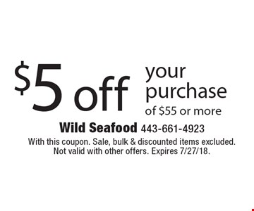 $5 off your purchase of $55 or more. With this coupon. Sale, bulk & discounted items excluded. Not valid with other offers. Expires 7/27/18.