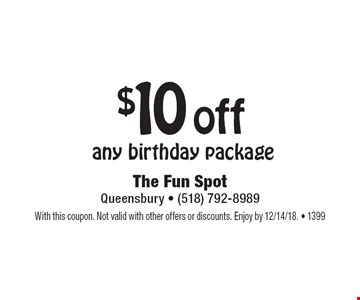$10 off any birthday package. With this coupon. Not valid with other offers or discounts. Enjoy by 12/14/18. • 1399