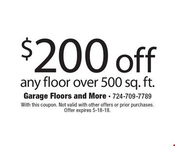 $200 off any floor over 500 sq. ft. With this coupon. Not valid with other offers or prior purchases. Offer expires 5-18-18.