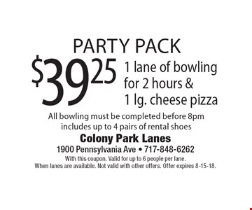 $39.25 Party Pack–1 lane of bowling for 2 hours & 1 lg. cheese pizza. All bowling must be completed before 8pm. Includes up to 4 pairs of rental shoes. With this coupon. Valid for up to 6 people per lane. When lanes are available. Not valid with other offers. Offer expires 8-15-18.