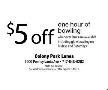 $5 off one hour of bowling whenever lanes are available including glow bowling on Fridays and Saturdays. With this coupon. Not valid with other offers. Offer expires 8-15-18.