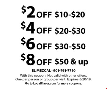 $8 Off $50 & up OR $4 Off $20-$30 OR $2 Off $10-$20 OR $6 Off $30-$50.  With this coupon. Not valid with other offers. One per person or group per visit. Expires 5/20/18.Go to LocalFlavor.com for more coupons.