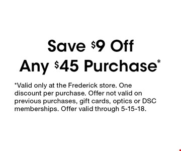 Save $9 Off Any $45 Purchase*. *Valid only at the Frederick store. One discount per purchase. Offer not valid on previous purchases, gift cards, optics or DSC memberships. Offer valid through 5-15-18.