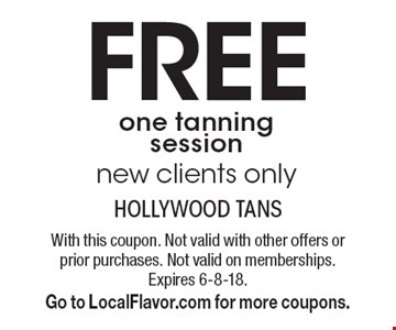 Free one tanning session new clients only. With this coupon. Not valid with other offers or prior purchases. Not valid on memberships. Expires 6-8-18.