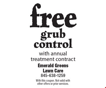 free grub control with annual treatment contract. With this coupon. Not valid withother offers or prior services.