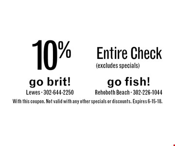 10% off Entire Check (excludes specials). With this coupon. Not valid with any other specials or discounts. Expires 6-15-18.